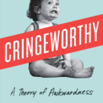 Cringeworthy: A Theory of Awkardness by Melissa Dahl