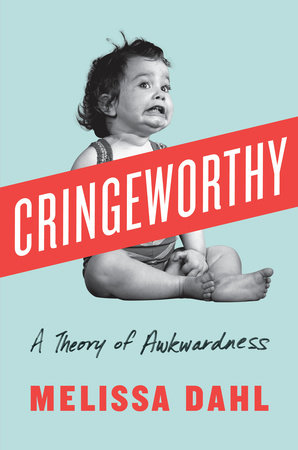 Grimacing toddler on the cover of Cringeworthy: A Theory of Awkwardness by Melissa Dahl