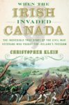 March 19th - Author Talk with Christopher Klein - <i>When the Irish Invaded Canada</i>