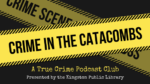 July 31st at 7pm - Crime in the Catacombs:  A True Crime Podcast Club