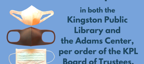 As of August 10 face masks are required in both the Library and the Adams by order of the KPL Board of Trustees