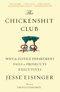Cover of The Chickenshit Club: Why the Justice Department Fails to Prosecute Executives by Jesse Eisinger